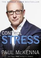 Control Stress - Take control of your anxieties and start feeling good today ebook by