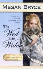 To Wed The Widow ebook by Megan Bryce