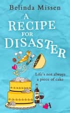 A Recipe for Disaster ebook by Belinda Missen