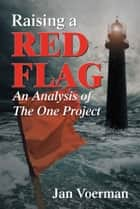 Raising a Red Flag - An Analysis of The One Project ebook by Jan Voerman
