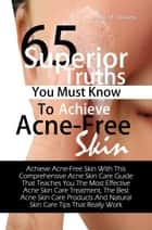 65 Superior Truths You Must Know To Achieve Acne- Free Skin ebook by Mary M. Williams
