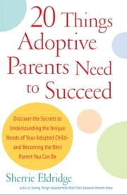 20 Things Adoptive Parents Need to Succeed ebook by Sherrie Eldridge