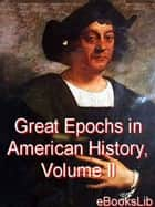 Great Epochs in American History, Volume II ebook by eBooksLib