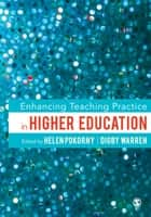 Enhancing Teaching Practice in Higher Education ebook by Helen Pokorny,Digby Warren