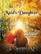 The Maid's Daughter - Son of Rozari, #2 ebook by J. Naomi Ay