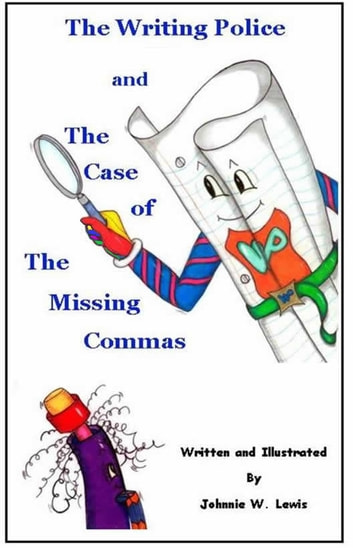 The Writing Police and The Case of the Missing Commas ebook by Johnnie W. Lewis