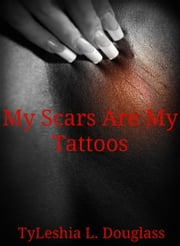 My Scars Are My Tattoos ebook by TyLeishia Douglass