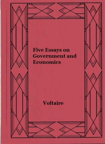 Five Essays on Government and Economics ebook by Voltaire