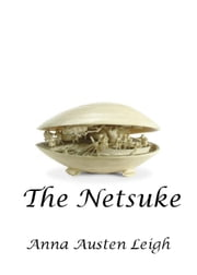 The Netsuke ebook by Anna Austen Leigh