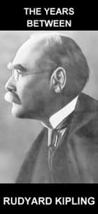 The Years Between [mit Glossar in Deutsch] ebook by Rudyard Kipling,Eternity Ebooks