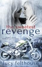 The Sweetest Revenge ebook by Lucy Felthouse