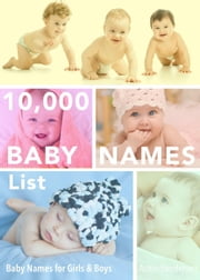 10,000 Baby Names List: Baby Names for Girls & Baby Names for Boys - Stress-Free Baby Names, #2 ebook by Aston Sanderson