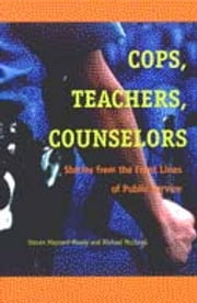 Cops, Teachers, Counselors: Stories from the Front Lines of Public Service ebook by Steven Williams Maynard-Moody,Michael Craig Musheno