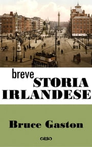 Breve Storia Irlandese ebook by Bruce Gaston