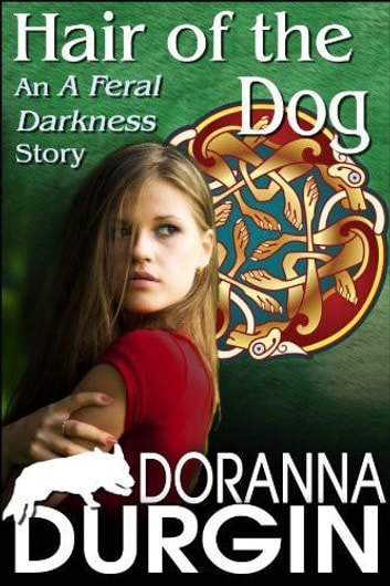 Hair of the Dog - An A Feral Darkness Story ebook by Doranna Durgin