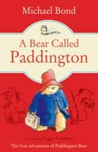 A Bear Called Paddington ebook by Michael Bond, Peggy Fortnum