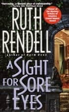 A Sight for Sore Eyes - A Novel eBook by Ruth Rendell
