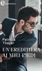 Un'ereditiera ai miei piedi (eLit) - eLit ebook by Patricia Thayer