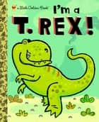 I'm a T. Rex! ebook by Brian Biggs, Dennis R. Shealy