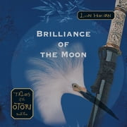 Brilliance of the Moon - Tales of the Otori Book Three audiobook by Lian Hearn