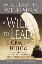 A Will to Lead and the Grace to Follow ebook by Bryan Langlands,William H. Willimon