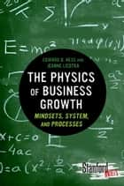 The Physics of Business Growth ebook by Edward Hess,Jeanne Liedtka