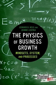 The Physics of Business Growth - Mindsets, System, and Processes ebook by Edward Hess,Jeanne Liedtka