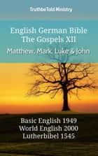 English German Bible - The Gospels XII - Matthew, Mark, Luke and John - Basic English 1949 - World English 2000 - Lutherbibel 1545 ebook by TruthBeTold Ministry, Joern Andre Halseth, Samuel Henry Hooke