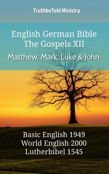 English German Bible - The Gospels XII - Matthew, Mark, Luke and John - Basic English 1949 - World English 2000 - Lutherbibel 1545 ebook by TruthBeTold Ministry