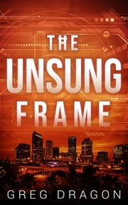 The Unsung Frame - A Technothriller ebook by Greg Dragon