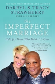 The Imperfect Marriage - Help for Those Who Think It's Over ebook by Darryl Strawberry,Tracy Strawberry,A J Gregory