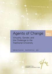 Agents of Change - Virtuality, Gender, and the Challenge to the Traditional University ebook by Gabriele Kreutzner,Heidi Schelhowe