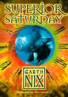 Superior Saturday (The Keys to the Kingdom, Book 6) ebook by Garth Nix