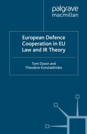 European Defence Cooperation in EU Law and IR Theory ebook by T. Dyson,Theodore Konstadinides