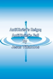 AntiChrist's Reign; AntiChrist's Fall ebook by Jesus Villalobos