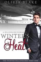 Winter's Heat: A Billionaire Romance ebook by Olivia Blake