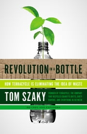 Revolution in a Bottle - How Terracycle Is Eliminating the Idea of Waste ebook by Tom Szaky