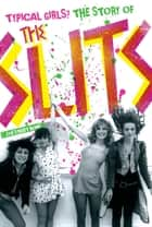 Typical Girls? The Story of the Slits ebook by Zoë Howe