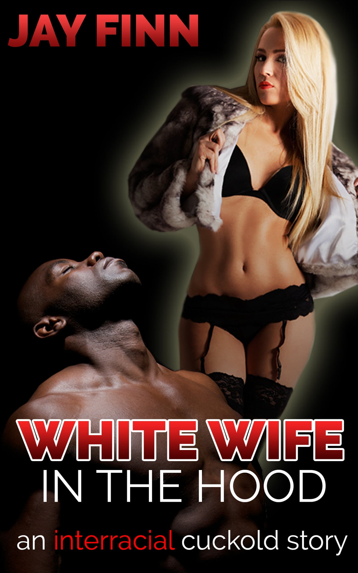 White Wife In The Hood An Interracial Cuckold Story Ebook -3971