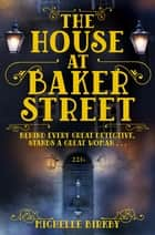 The House at Baker Street: Book 1 ebook by Michelle Birkby