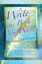 Write the Book You Want - Be Your Own Coach ebook by Valerie Haynes Perry