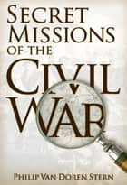 Secret Missions of the Civil War ebook by