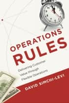 Operations Rules - Delivering Customer Value through Flexible Operations ebook by David Simchi-Levi