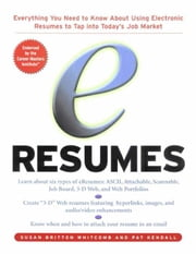 e-Resumes: Everything You Need to Know About Using Electronic Resumes to Tap into Today's Hot Job Market ebook by Whitcomb, Susan