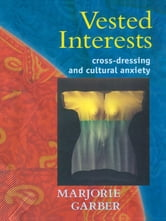 Vested Interests - Cross-dressing and Cultural Anxiety ebook by Marjorie Garber