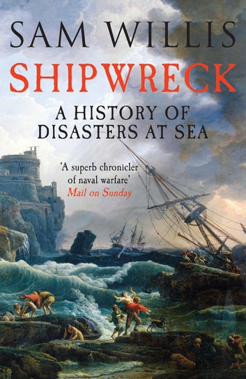 Shipwreck - A History of Disasters at Sea ebook by Sam Willis