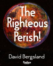 The Righteous Perish! ebook by David Bergsland