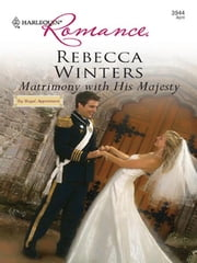 Matrimony with His Majesty ebook by Rebecca Winters
