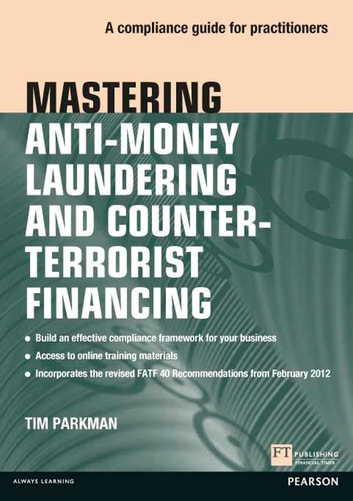 Mastering Anti-Money Laundering and Counter-Terrorist Financing - A compliance guide for practitioners ebook by Tim Parkman