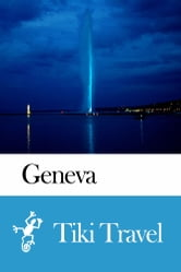 Geneva (Switzerland) Travel Guide - Tiki Travel ebook by Tiki Travel